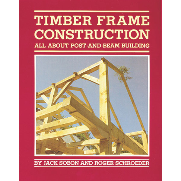 Timber Frame Construction All About Post and Beam Building