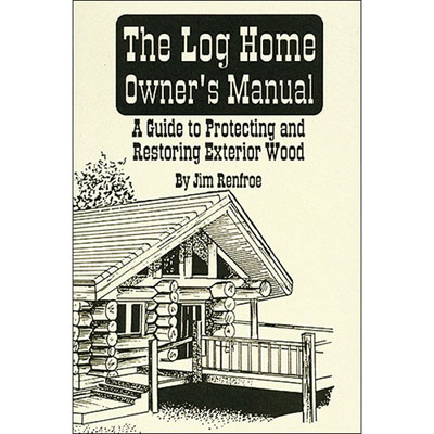 The Log Home Owner's Manual